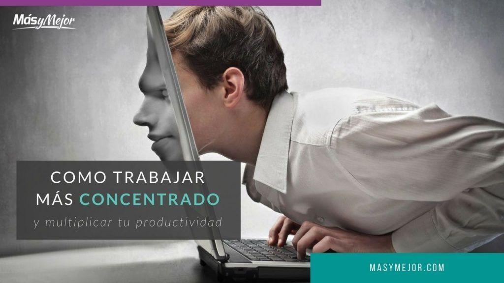 COMO-TRABAJAR-MAS-CONCENTRADO-MULTIPLICAR-PRODUCTIVIDAD-feature
