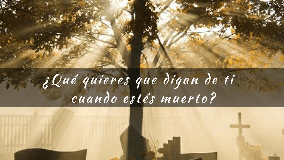 QUE-QUIERES-DIGAN-DE-TI-CUANDO-ESTES-MUERTO
