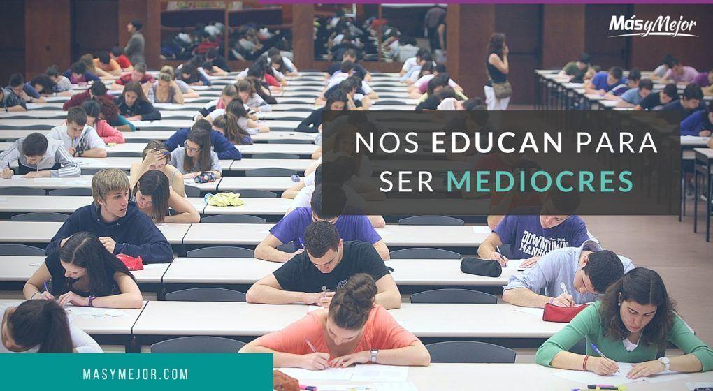 Nos Educan para ser Mediocres