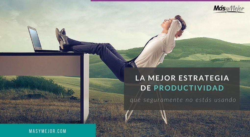 MEJOR-ESTRATEGIA-TECNICA-PRODUCTIVIDAD-featured